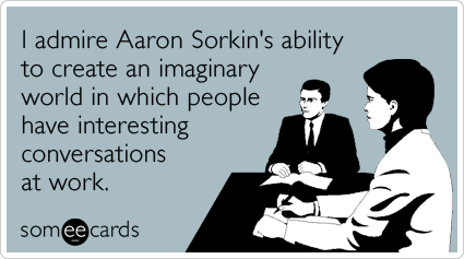 newsroom-aaron-sorkin-hbo-work-workplace-ecards-someecards